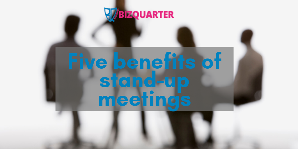5 benefits of stand-up meetings